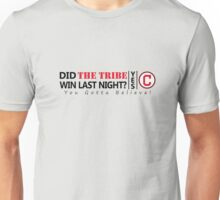 did The Tribe win last night? Cleveland Indians Unisex T-Shirt