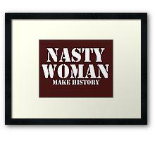 Nasty Woman Make History.  (get 20% off) Framed Print