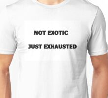 Not Exotic Just Exhausted Unisex T-Shirt