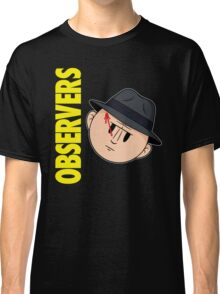 Who Observes the Observers? Classic T-Shirt