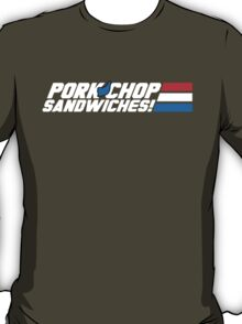 Pork Chop Sandwiches! T-Shirt