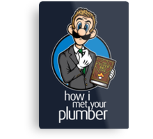 How I Met Your Plumber Metal Print