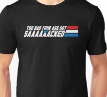 Too Bad Your Ass Got Sacked (NSFW) Unisex T-Shirt