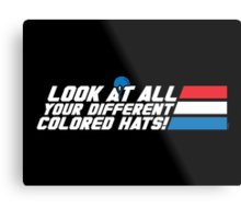 Look at All Your Different Colored Hats! Metal Print
