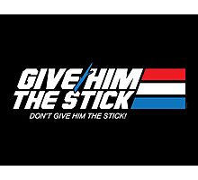 Give Him the Stick Photographic Print