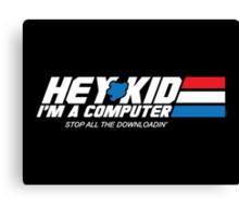 Hey Kid I'm a Computer Canvas Print