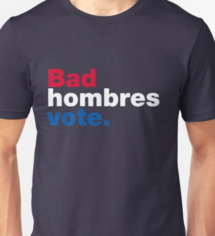 Bad Hombres Vote Unisex T-Shirt