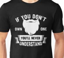 Bearded Tshirt - If you don't own one you'll never understand Unisex T-Shirt