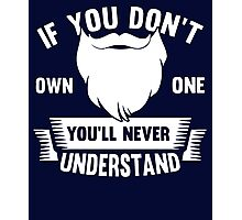 Bearded Tshirt - If you don't own one you'll never understand Photographic Print