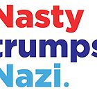 Nasty Trumps Nazi: Hillary 2016 by democrattotheen