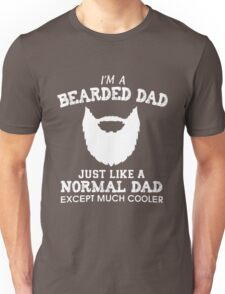 I'm a bearded Dad just like a normal dad except much cooler Unisex T-Shirt