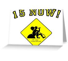 $15 an Hour...NOW!  It will change your LIFE! Greeting Card