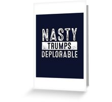 Nasty Trumps Deplorable Greeting Card