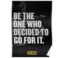 Be the one who decided to got for it. Poster