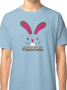 Easter rabbit I'm here to STEAL your CHOCOLATE Classic T-Shirt