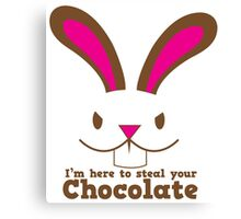 Easter rabbit I'm here to STEAL your CHOCOLATE Canvas Print
