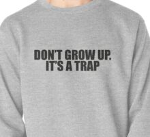 DONT GROW UP ITS A TRAP - Black Pullover