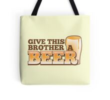 Give this brother a beer Tote Bag