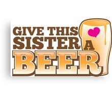Give this sister a BEER Canvas Print