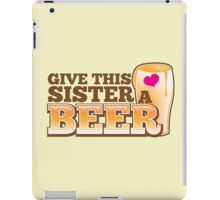 Give this sister a BEER iPad Case/Skin