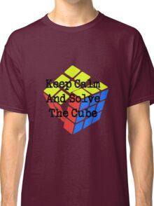 Keep Calm and Solve the Cube Classic T-Shirt