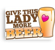 Give this lady more BEER! Canvas Print