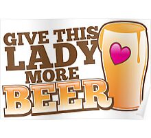 Give this lady more BEER! Poster