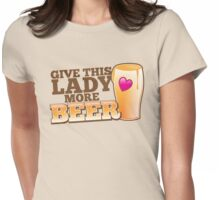 Give this lady more BEER! Womens Fitted T-Shirt
