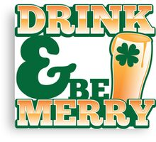Green Irish Drink and be merry! Canvas Print