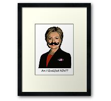 HILLARY for PRESIDENT: Am I qualified NOW? Framed Print