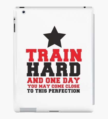 TRAIN HARD and one day you may come close to this perfection iPad Case/Skin