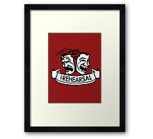 I can't... I have Rehearsal Framed Print