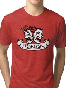 I can't... I have Rehearsal Tri-blend T-Shirt