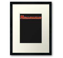 Megalomaniacs Framed Print