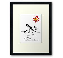 GLOBAL WARMING...it took out the Dinosaurs last time! Framed Print