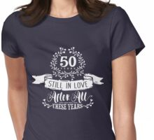 50th Wedding Anniversary Still In Love 50 Years Womens Fitted T-Shirt