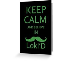 KEEP CALM AND BELIEVE IN LOKI'D Greeting Card