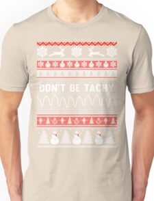 Christmas don t be tachy ugly christmas sweater Unisex T-Shirt