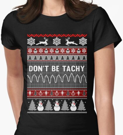 Christmas don t be tachy ugly christmas sweater Womens Fitted T-Shirt