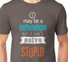 Mathematician - Can't Solve Stupid Unisex T-Shirt