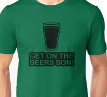 Get On The Beers Son! Unisex T-Shirt