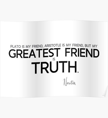 my greatest friend is truth - isaac newton Poster