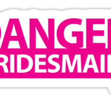 DANGER! BRIDESMAID! warning sign Sticker