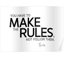 make the rules - isaac newton Poster