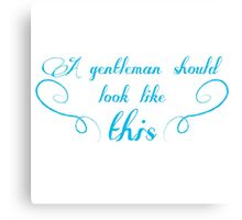 A gentleman should look like this Canvas Print