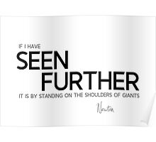 I have seen further - isaac newton Poster