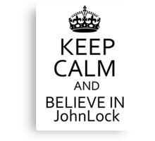 Keep Calm and Believe in JohnLock Canvas Print
