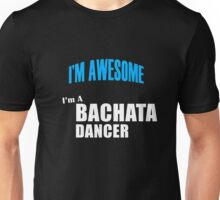 I'm Awesome I'm A Bachata Dancer Unisex T-Shirt