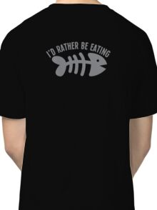 I'd rather be eating fish bones  Classic T-Shirt