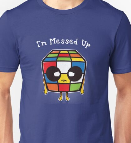 I'm Messed Up Unisex T-Shirt